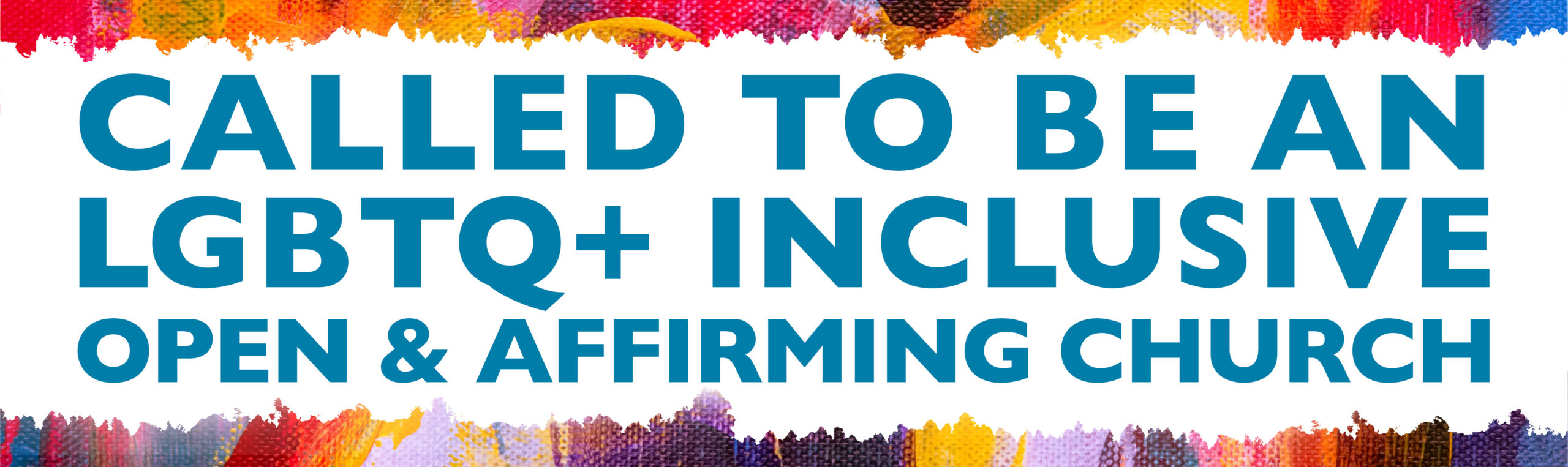 Called to be an LGBTQ+ Inclusive Open & Affirming Church